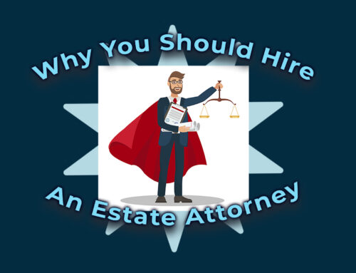 Five reasons why you should hire an estate attorney