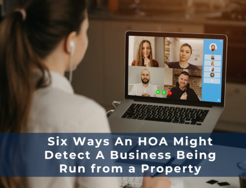 Six Ways An HOA Might Detect A Business Being Run from a Property
